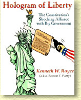 Hologram of Liberty: The Constitution's Shocking Alliance with Big Government, Royce, Kenneth W. (a.k.a. Boston T. Party)